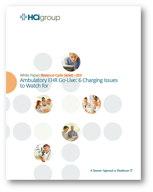 The HCI Group   Ambulatory EHR Go-Live: 6 Charging Issues to Watch for
