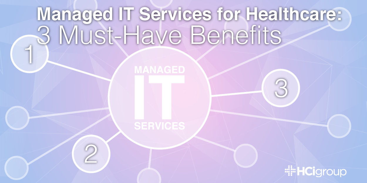 Managed IT Services for Healthcare - 3 Must-Have Benefits-01.png