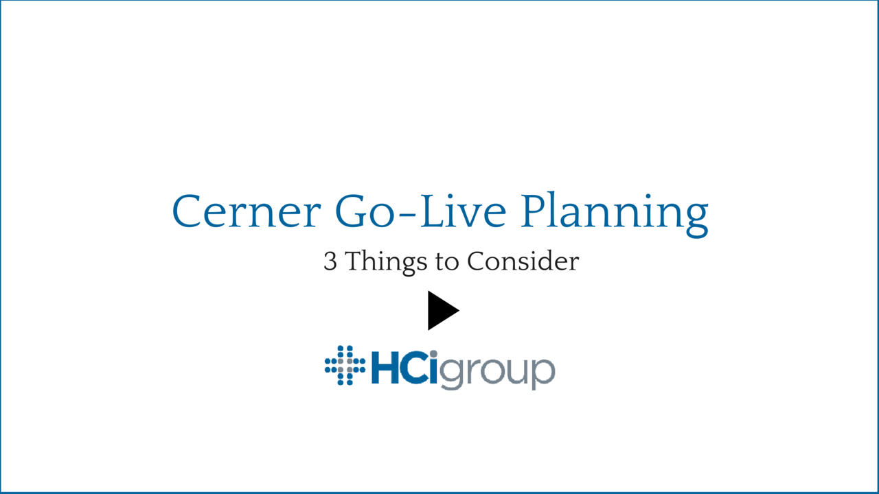 The HCI Group Cerner Go-Live Planning