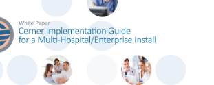 The HCI Group Cerner Implementation Guide for a Multi-Hospital Install