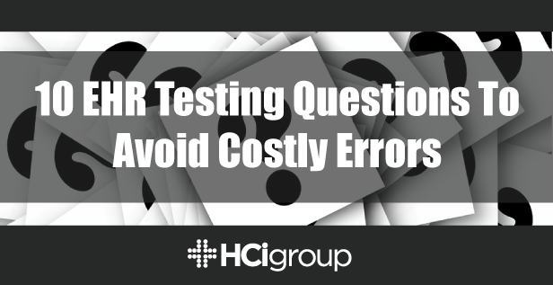 10 EHR Testing Questions To Avoid Costly Errors